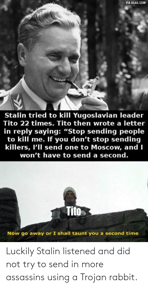 using: Luckily Stalin listened and did not try to send in more assassins using a Trojan rabbit.