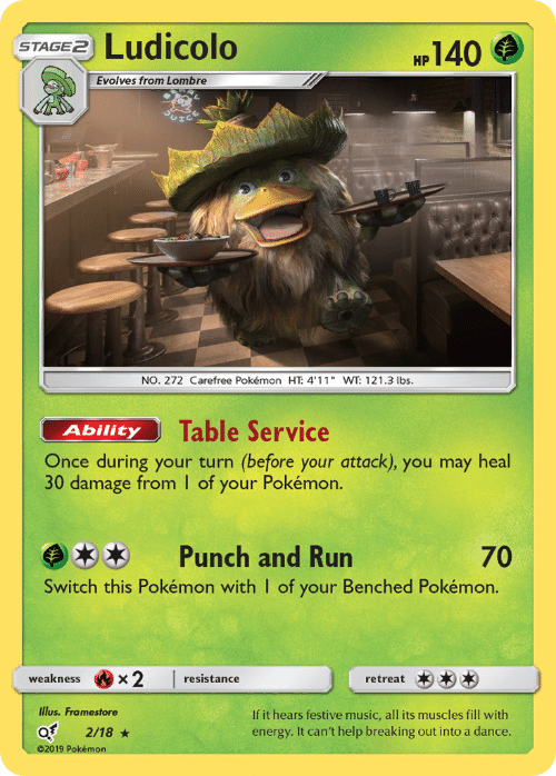 """Energy, Music, and Pokemon: Ludicolo  140  STAGE2  НР  Evolves from Lombre  NO. 272 Carefree Pokémon HT: 4'11"""" WT: 121.3 lbs.  Table Service  Ability  Once during your turn (before your attack), you may heal  30 damage from I of your Pokémon.  Punch and Run  70  Switch this Pokémon with I of your Benched Pokémon.  x2  weakness  resistance  retreat  Illus. Framestore  If it hears festive music, all its muscles fill with  energy. It can't help breaking out into a dance.  2/18  02019 Pokémon"""