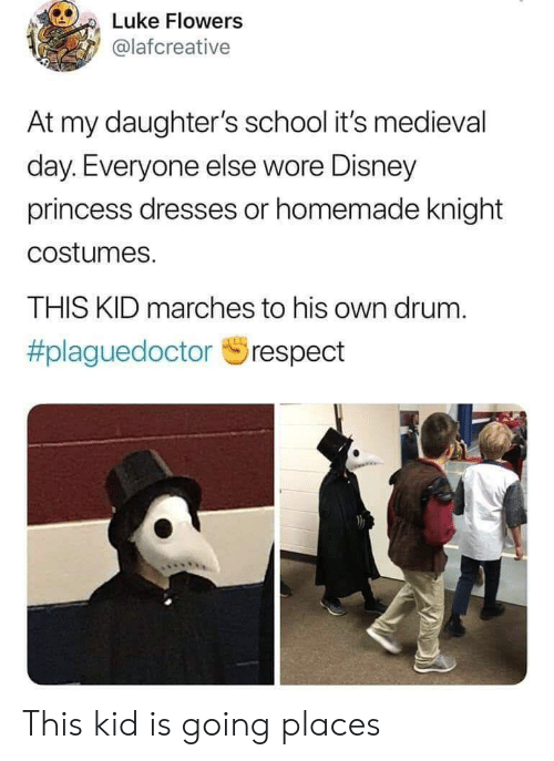 Going Places: Luke Flowers  @lafcreative  At my daughter's school it's medieval  day. Everyone else wore Disney  princess dresses or homemade knight  costumes.  THIS KID marches to his own drum.  This kid is going places