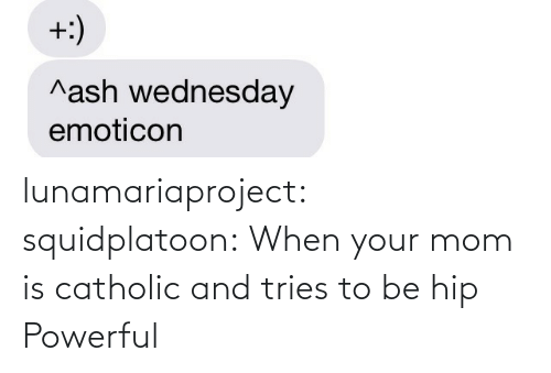 When Your: lunamariaproject:  squidplatoon:  When your mom is catholic and tries to be hip   Powerful