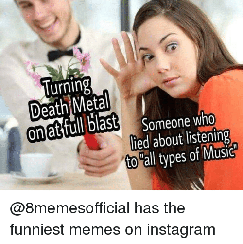 """funniest memes: lurning  ona  Someone who  lied about listening  to """"all types of Music @8memesofficial has the funniest memes on instagram"""