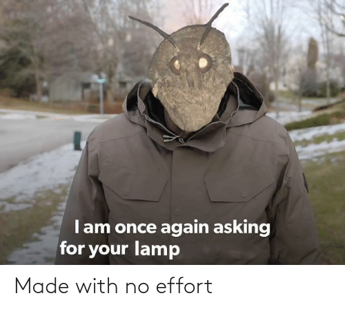 made: Made with no effort