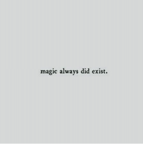 Magic, Did, and Always: magic always did exist.