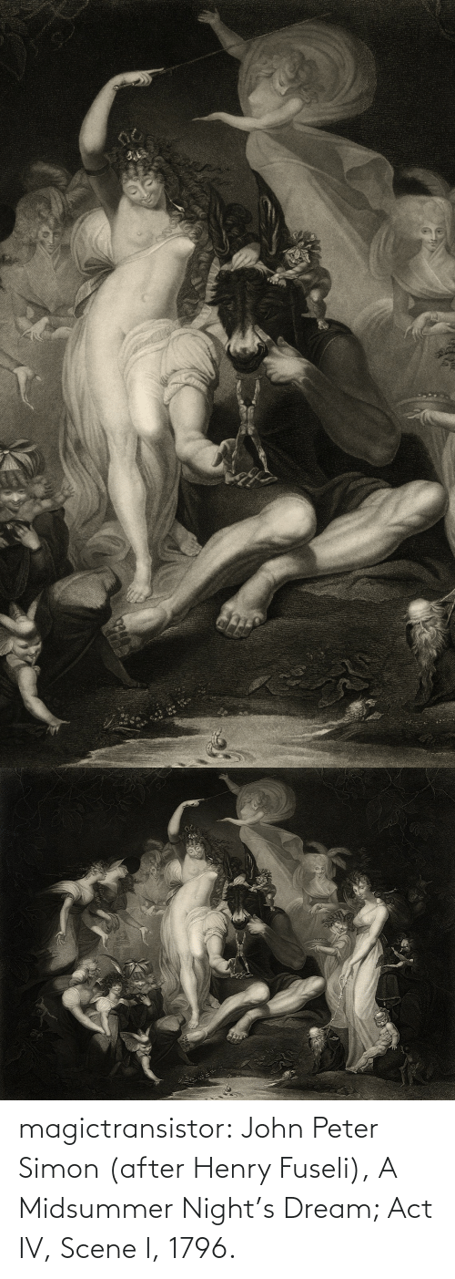 act: magictransistor:  John Peter Simon (after Henry Fuseli), A Midsummer Night's Dream; Act IV, Scene I, 1796.