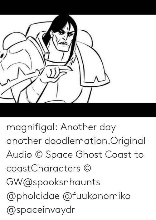 Another Day: magnifigal:  Another day another doodlemation.Original Audio © Space Ghost Coast to coastCharacters © GW@spooksnhaunts @pholcidae @fuukonomiko @spaceinvaydr