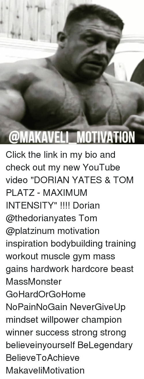 "Click, Gym, and Memes: @MAKAVELL MOTIVATION Click the link in my bio and check out my new YouTube video ""DORIAN YATES & TOM PLATZ - MAXIMUM INTENSITY"" !!!! Dorian @thedorianyates Tom @platzinum motivation inspiration bodybuilding training workout muscle gym mass gains hardwork hardcore beast MassMonster GoHardOrGoHome NoPainNoGain NeverGiveUp mindset willpower champion winner success strong strong believeinyourself BeLegendary BelieveToAchieve MakaveliMotivation"