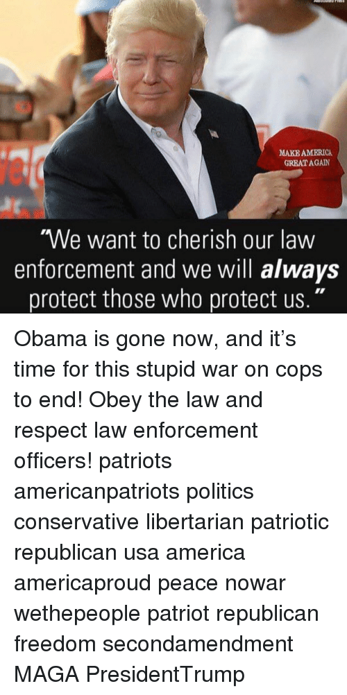 """Libertarianism: MAKE AMERICA  GREAT AGAIN  We want to cherish our law  enforcement and we will always  protect those who protect us."""" Obama is gone now, and it's time for this stupid war on cops to end! Obey the law and respect law enforcement officers! patriots americanpatriots politics conservative libertarian patriotic republican usa america americaproud peace nowar wethepeople patriot republican freedom secondamendment MAGA PresidentTrump"""