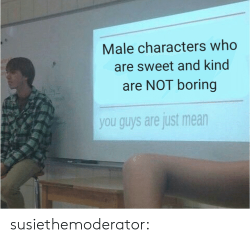 Tumblr, Blog, and Mean: Male characters who  are sweet and kind  are NOT boring  you guys are just mean susiethemoderator: