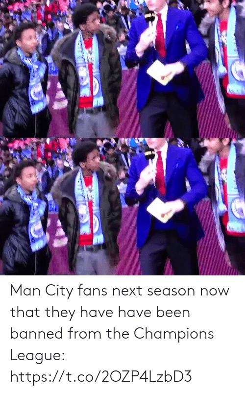 next: Man City fans next season now that they have have been banned from the Champions League: https://t.co/2OZP4LzbD3
