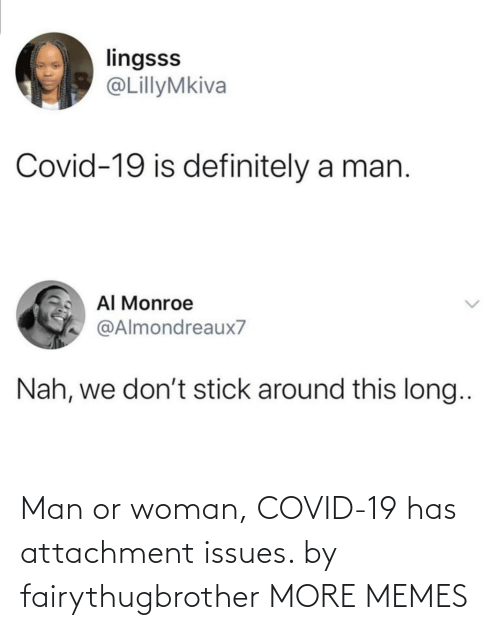 issues: Man or woman, COVID-19 has attachment issues. by fairythugbrother MORE MEMES