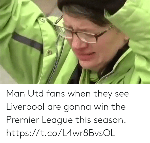 Man Utd Fans: Man Utd fans when they see Liverpool are gonna win the Premier League this season.  https://t.co/L4wr8BvsOL
