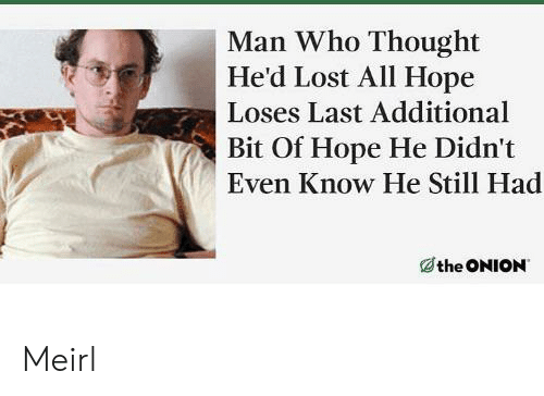 The Onion, Lost, and Onion: Man Who Thought  He'd Lost All Hope  Loses Last Additional  Bit Of Hope He Didn't  Even Know He Still Had  the ONION Meirl