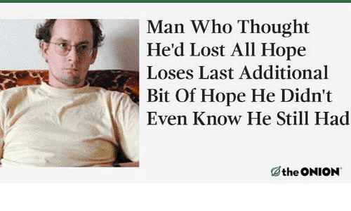The Onion, Lost, and Onion: Man Who Thought  He'd Lost All Hope  Loses Last Additional  Bit Of Hope He Didn't  Even Know He Still Had  the ONION