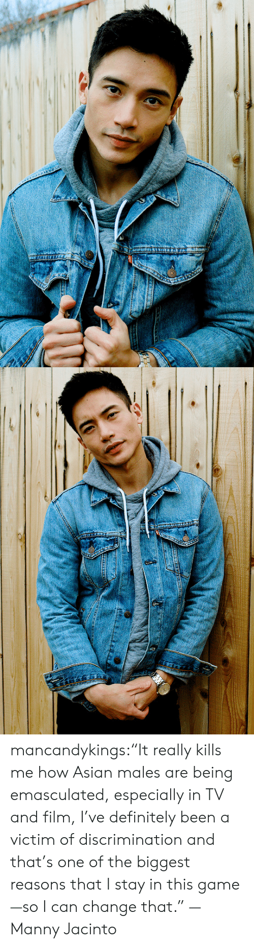 "Asian, Definitely, and Tumblr: mancandykings:""It really kills me how Asian males are being emasculated, especially in TV and film, I've definitely been a victim of discrimination and that's one of the biggest reasons that I stay in this game—so I can change that."" — Manny Jacinto"