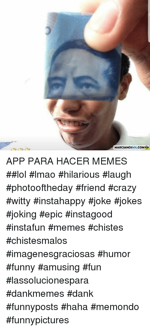 Crazy, Dank, and Funny: MARCIANOSMX.COM APP PARA HACER MEMES ##lol #lmao #hilarious #laugh #photooftheday #friend #crazy #witty #instahappy #joke #jokes #joking #epic #instagood #instafun  #memes #chistes #chistesmalos #imagenesgraciosas #humor #funny  #amusing #fun #lassolucionespara #dankmemes  #dank  #funnyposts #haha #memondo #funnypictures