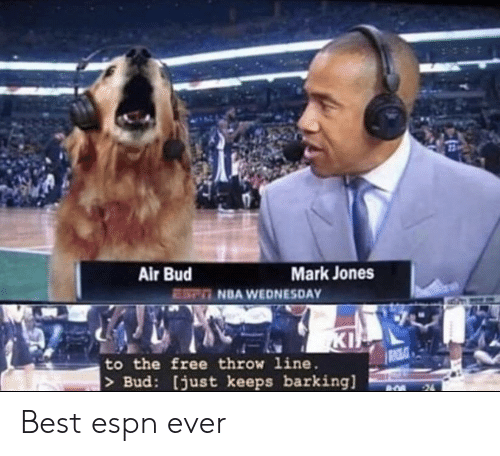 Espn, Nba, and Air Bud: Mark Jones  Air Bud  EST NBA WEDNESDAY  KI  to the free throw line  >Bud: [just keeps barking]  24 Best espn ever