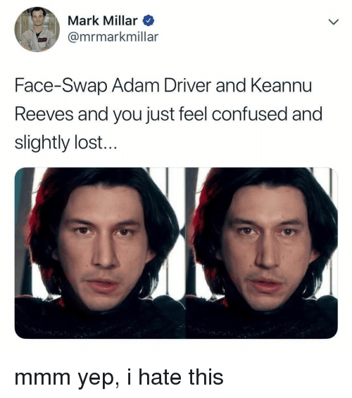 Adam Driver, Confused, and Face Swap: Mark Millar  @mrmarkmillar  Face-Swap Adam Driver and Keannu  Reeves and you just feel confused and  slightly lost.. mmm yep, i hate this