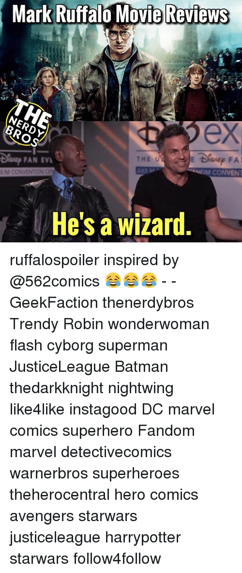 eim: Mark  Ruffalo  Movie Reviews  Movie  Reviews  ex  FAN EV  THE U  EIM CONVENTION CE  CONVEN  He's a wizard ruffalospoiler inspired by @562comics 😂😂😂 - - GeekFaction thenerdybros Trendy Robin wonderwoman flash cyborg superman JusticeLeague Batman thedarkknight nightwing like4like instagood DC marvel comics superhero Fandom marvel detectivecomics warnerbros superheroes theherocentral hero comics avengers starwars justiceleague harrypotter starwars follow4follow