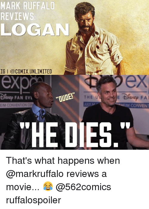 "eim: MARK RUFFALO  REVIEWS  LOGAN  IG I @COMIX.UNLIMITED  ex  Deup FAN EV  ""DUDE!""  OUDE  EIM CONVENTION CE  HEIM CONVENT  HE DIES That's what happens when @markruffalo reviews a movie... 😂 @562comics ruffalospoiler"