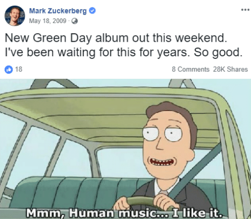 Mark Zuckerberg, Music, and Good: Mark Zuckerberg  May 18, 2009  New Green Day album out this weekend.  I've been waiting for this for years. So good.  18  8 Comments 28K Shares  Mmm, Human music.o I like-it