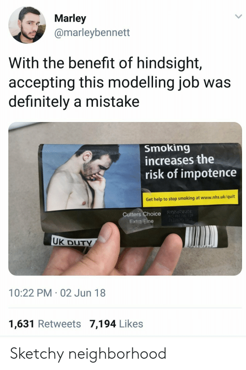 Definitely, Smoking, and Help: Marley  @marleybennett  With the benefit of hindsight,  accepting this modelling job was  definitely a mistake  Smoking  increases the  risk of impotence  Get help to stop smoking at www.nhs.uk/quit  Cutters Choice  Extra Fine  UK DUTY  10:22 PM 02 Jun 18  1,631 Retweets 7,194 Like:s Sketchy neighborhood