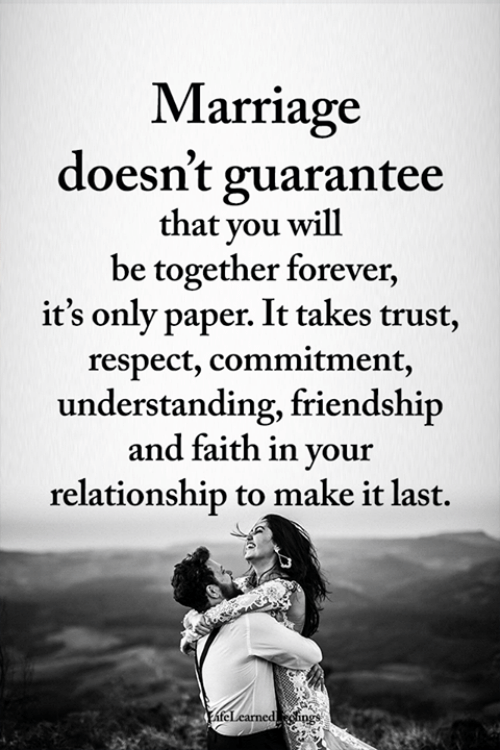 Marriage, Memes, and Respect: Marriage  doesn't guarantee  that you will  be together forever,  it's only paper. It takes trust,  respect, commitment,  understanding, friendship  and faith in your  relationship to make it last.  EateLearnedings