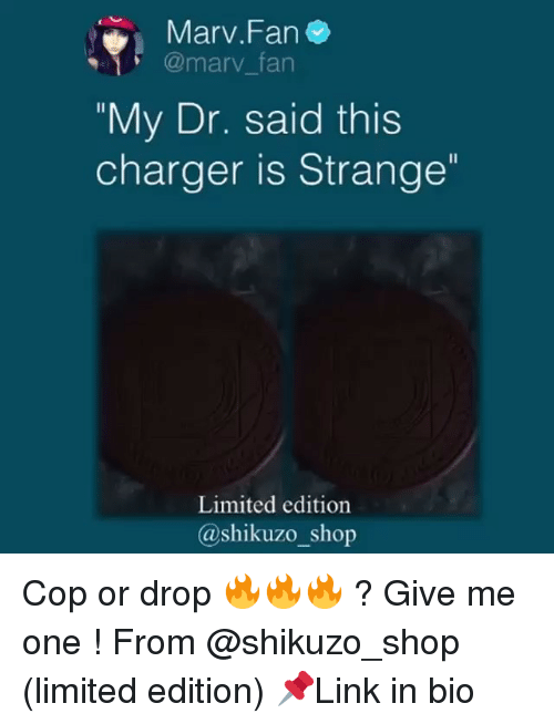 "Memes, Limited, and 🤖: Marv.Fan  @marv_fan  ""My Dr. said this  charger is Strange  Limited edition  @shikuzo_shop Cop or drop 🔥🔥🔥 ? Give me one ! From @shikuzo_shop (limited edition) 📌Link in bio"
