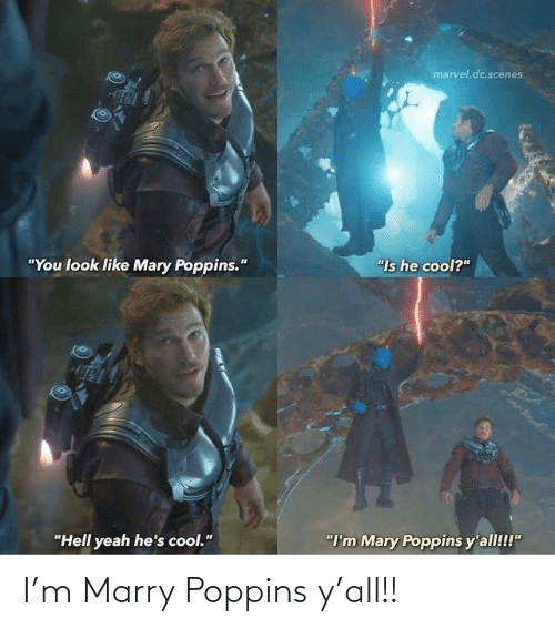 """scenes: marvel.dc.scenes  """"You look like Mary Poppins.""""  """"Is he cool?""""  """"Hell yeah he's cool.""""  """"I'm Mary Poppins y'all!!!"""" I'm Marry Poppins y'all!!"""