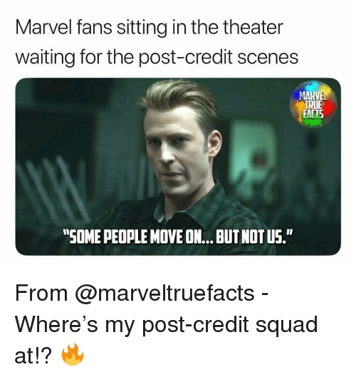 "Facts, Memes, and Squad: Marvel fans sitting in the theater  waiting for the post-credit scenes  TRUE  FACTS  ""SOME PEOPLE MOVE ON... BUT NOT US. From @marveltruefacts - Where's my post-credit squad at!? 🔥"