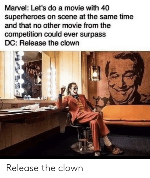 Marvel, Movie, and Time: Marvel: Let's do a movie with 40  superheroes on scene at the same time  and that no other movie from the  competition could ever surpass  DC: Release the clown  for on  HAFPT Release the clown