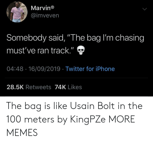 """Dank, Iphone, and Memes: Marvin®  @imveven  Somebody said, """"The bag I'm chasing  II  must've ran track.""""  04:48 16/09/2019 Twitter for iPhone  28.5K Retweets74K Likes The bag is like Usain Bolt in the 100 meters by KingPZe MORE MEMES"""