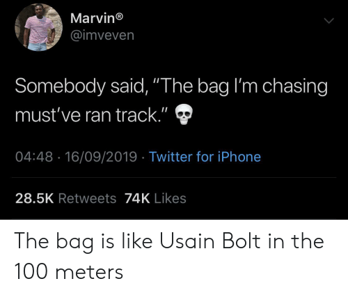 """Iphone, Twitter, and Usain Bolt: Marvin®  @imveven  Somebody said, """"The bag I'm chasing  II  must've ran track.""""  04:48 16/09/2019 Twitter for iPhone  28.5K Retweets74K Likes The bag is like Usain Bolt in the 100 meters"""
