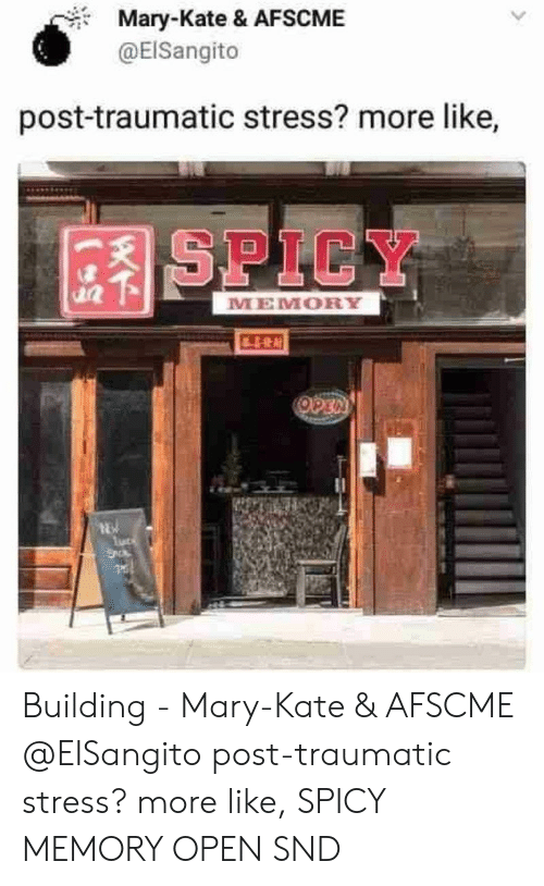 Spicy, Stress, and Memory: Mary-Kate & AFSCME  @EISangito  post-traumatic stress? more like,  SPICY  MEMORY  OPEN  luce  SnO Building - Mary-Kate & AFSCME @EISangito post-traumatic stress? more like, SPICY MEMORY OPEN SND