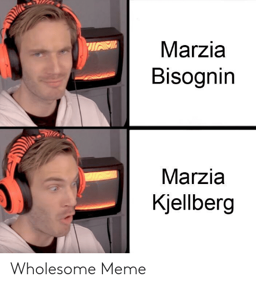 Meme, Wholesome, and Marzia Bisognin: Marzia  Bisognin  Marzia  Kjellberg Wholesome Meme
