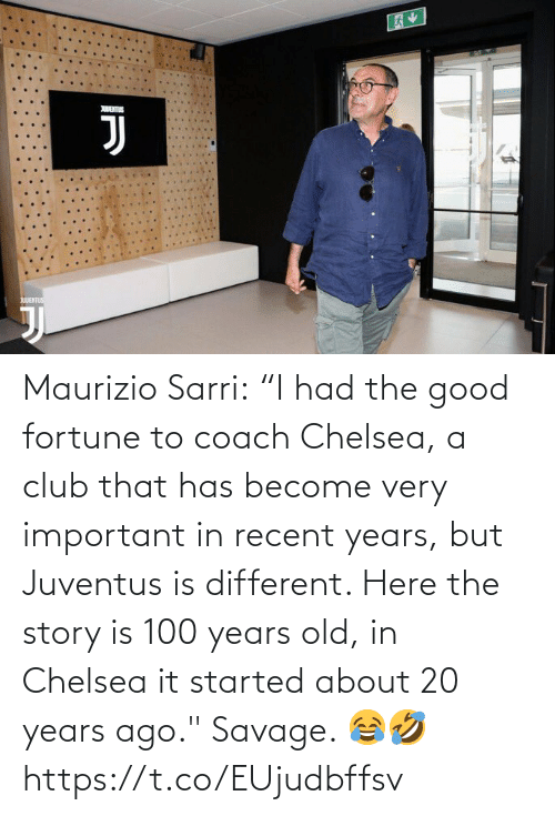 "Savage: Maurizio Sarri:  ""I had the good fortune to coach Chelsea, a club that has become very important in recent years, but Juventus is different. Here the story is 100 years old, in Chelsea it started about 20 years ago.""  Savage. 😂🤣 https://t.co/EUjudbffsv"
