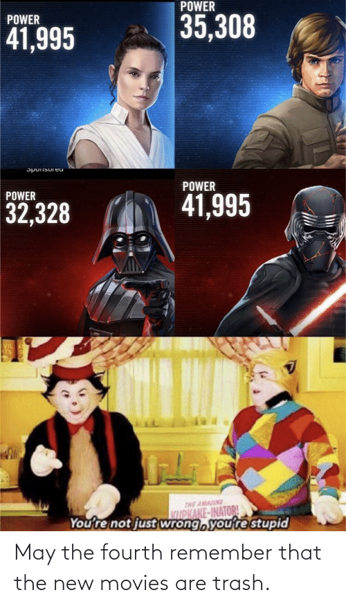 Fourth: May the fourth remember that the new movies are trash.