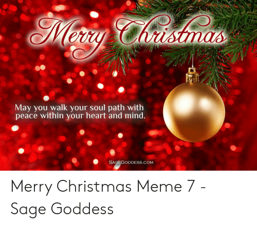 Christmas, Meme, and Heart: May you walk your soul path with  peace within your heart and mind.  SAGEGODDESS.COM Merry Christmas Meme 7 - Sage Goddess