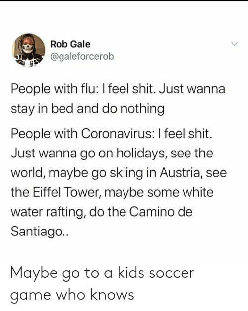Kids: Maybe go to a kids soccer game who knows