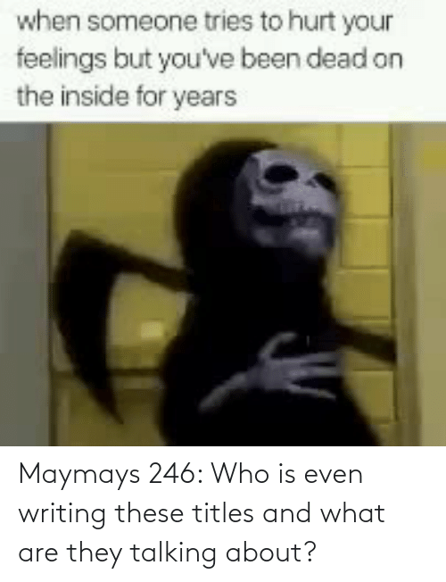 Who Is: Maymays 246: Who is even writing these titles and what are they talking about?