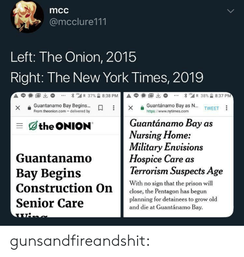 New York, The Onion, and Tumblr: mcc  @mcclure111  Left: The Onion, 2015  Right: The New York Times, 2019  A  1匈出  * เ'atl R 37%습 8:38 P  А С  1阃出  * 뛔 R 38%습 8:37 PM  Guantánamo Bay as N... TWEET  xGuantanamo Bay Begins...  From theonion.com- delivered by  https://www.nytimes.com  Guantánamo Bay as  三dthe ONION  Nursing Home:  Military Envision  Hospice Care as  Terrorism Suspects Age  Guantanamo  Bay Begins  With no sign that the prison wil  close, the Pentagon has begun  planning for detainees to grow old  Senior Care  and die at Guantánamo Bay gunsandfireandshit: