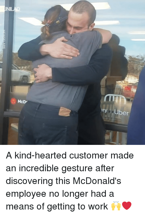 Dank, McDonalds, and Uber: McD  ery ,Uber A kind-hearted customer made an incredible gesture after discovering this McDonald's employee no longer had a means of getting to work 🙌❤️️
