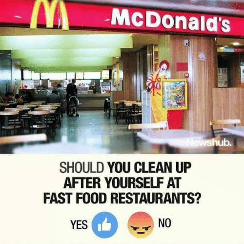 Fast Food, Food, and McDonalds: McDonald's  hub.  SHOULD YOU CLEAN UP  AFTER YOURSELF AT  FAST FOOD RESTAURANTS?  YES  NO