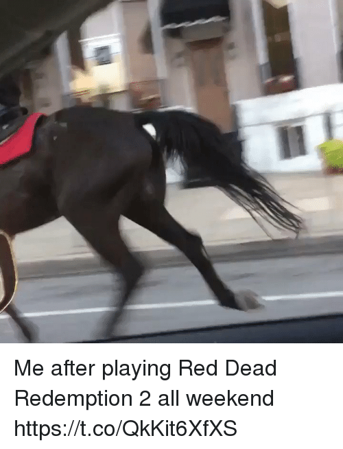loveforquotes.com: Me after playing Red Dead Redemption 2 all weekend https://t.co/QkKit6XfXS