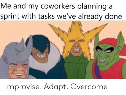 Sprint, Coworkers, and Done: Me and my coworkers planning a  sprint with tasks we've already done Improvise. Adapt. Overcome.