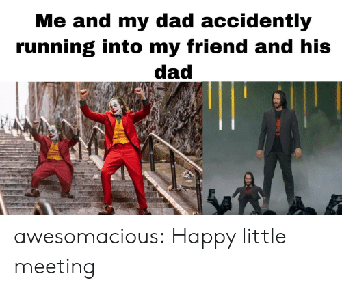 Dad, Tumblr, and Blog: Me and my dad accidently  running into my friend and his  dad awesomacious:  Happy little meeting