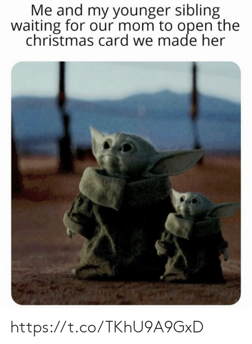Christmas, Memes, and Waiting...: Me and my younger sibling  waiting for our mom to open the  christmas card we made her https://t.co/TKhU9A9GxD