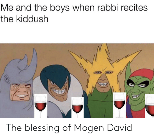 Kiddush: Me and the boys when rabbi recites  the kiddush The blessing of Mogen David