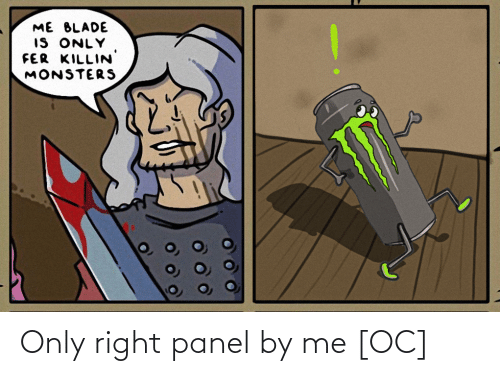 Blade: ME BLADE  IS ONLY  FER KILLIN  MONSTERS Only right panel by me [OC]