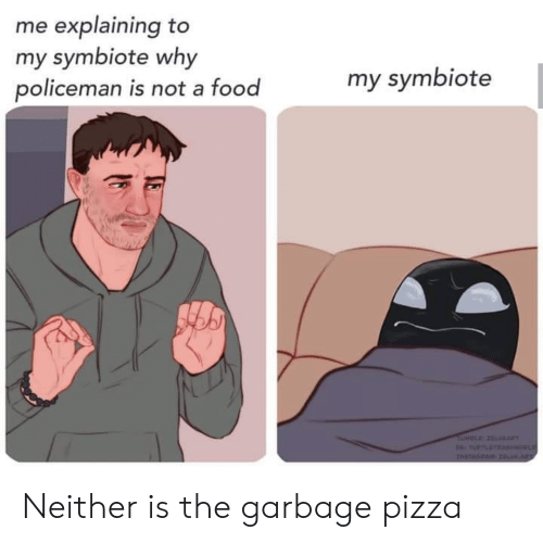 Food, Pizza, and Tumblr: me explaining to  my symbiote why  policeman is not a food  my symbiote  TUMBLR Z6LaT  p tuTLUTAS  INSTAGTAM2 R Neither is the garbage pizza