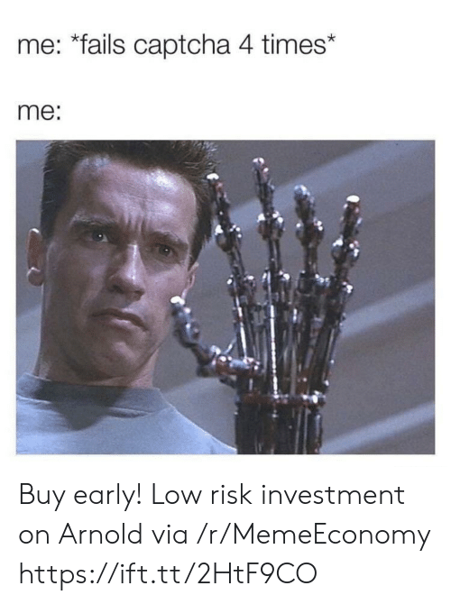 """Arnold, Via, and Captcha: me: """"fails captcha 4 times*  me: Buy early! Low risk investment on Arnold via /r/MemeEconomy https://ift.tt/2HtF9CO"""